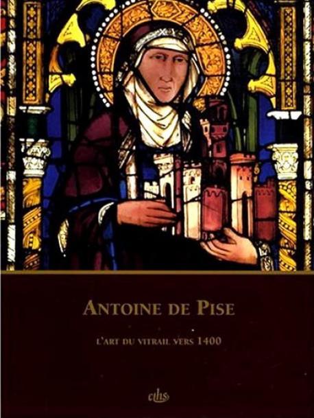 Antoine de Pise - L'art du Vitrail vers 1400