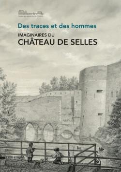 Des traces et des hommes - Imaginaires du Château de Selles