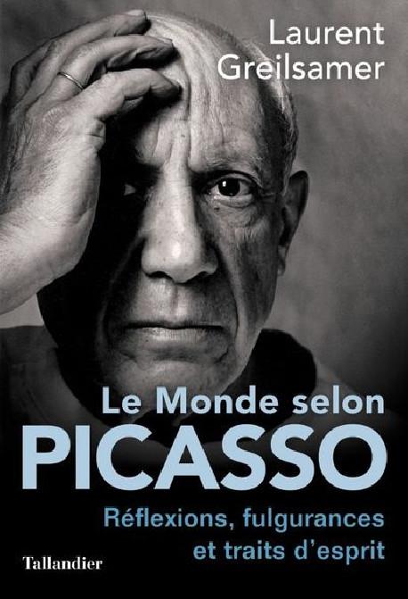 Le monde selon Picasso - Réflexions, fulgurances et traits d'esprits
