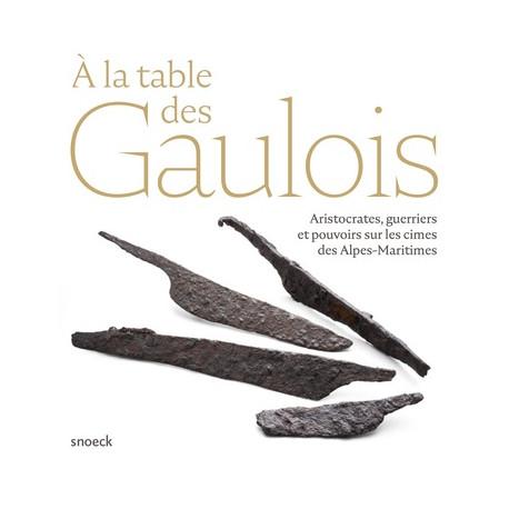 A la table des Gaulois - Aristocrates, guerriers et pouvoirs
