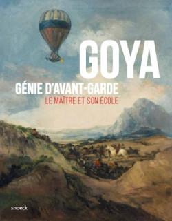 Goya Génie d'avant-garde. Le maître et son école