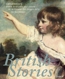 British Stories - Conversations entre le musée du Louvre et le musée des Beaux-arts de Bordeaux