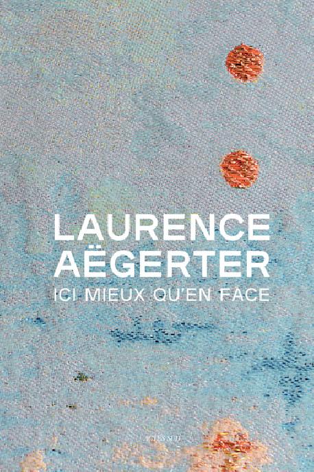 Laurence Aëgerter - Ici mieux qu'en face