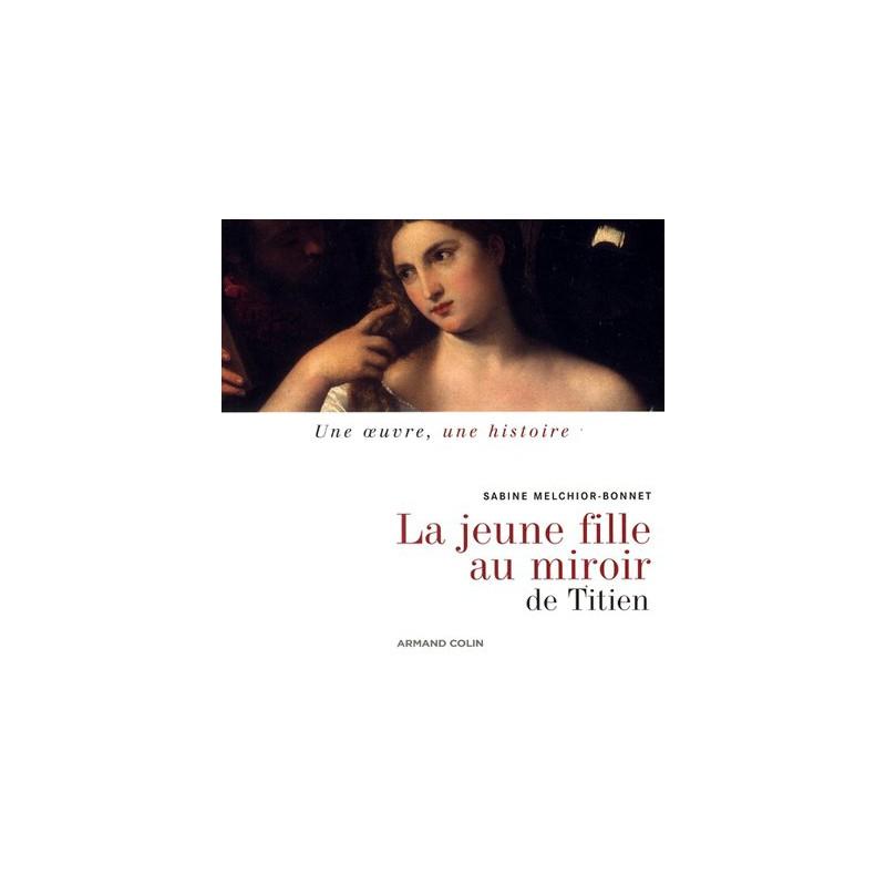 La jeune fille au miroir de titien for Sabine melchior bonnet histoire du miroir