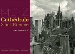 La Cathédrale Saint-Etienne de Metz - Portraits inédits
