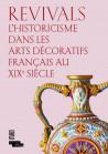 Revivals - L'historicisme dans les arts décoratifs français au XIXe siècle