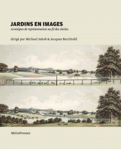 Jardins en images - Stratégies de représentation au fil des siècles