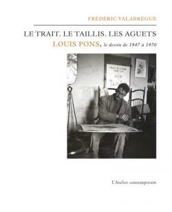 Le trait, le taillis, les aguets - Louis Pons, le dessin de 1947 à 1970
