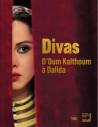 Divas arabes - D'Oum Kalthoum à Dalida