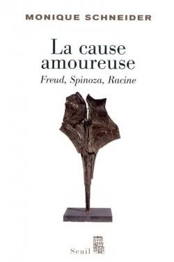 La Cause amoureuse. Freud, Spinoza, Racine