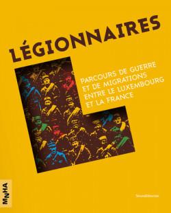 Légionnaires - Parcours de guerre et de migrations entre le Luxembourg et la France