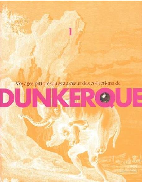 Voyages pittoresques au coeur des collections de Dunkerque -Tome I