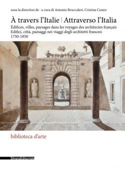 À travers l'Italie. Édifices, villes, paysages dans les voyages des architectes français, 1750-1850