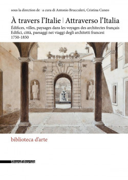 Attraverso l'Italia. Edifici, città, paesaggi nei viaggi degli architetti francesi 1750-1850