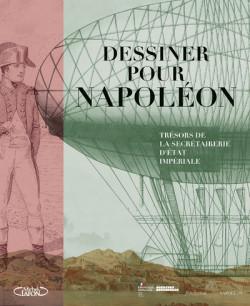 Dessiner pour Napoléon. Trésors de la secrétairerie d'État impériale