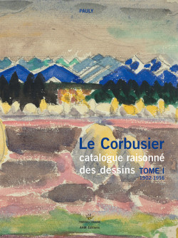 Le Corbusier - Catalogue raisonné des dessins Tome I, 1902-1916