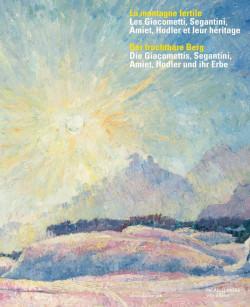 La montagne fertile - Les Giacometti, Segantini, Amiet, Hodler et leur héritage