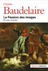 Charles Baudelaire - La passion des images, Oeuvres choisies
