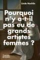 Pourquoi n'y a-t-il pas eu de grands artistes femmes ?