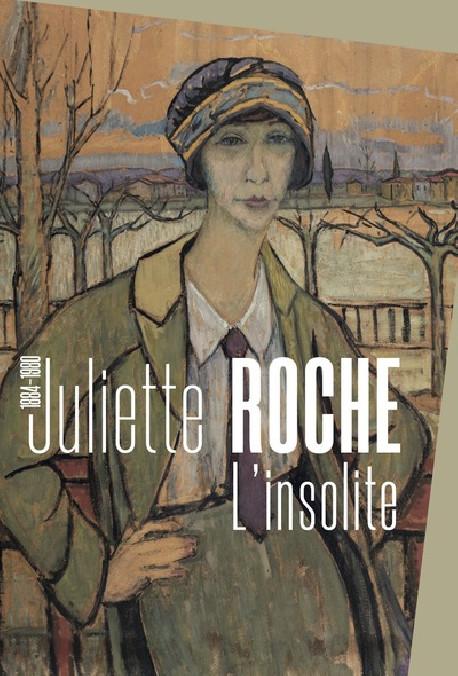 Juliette Roche (1884-1980), l'insolite