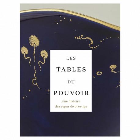 Les tables du pouvoir - Une histoire des repas de prestige