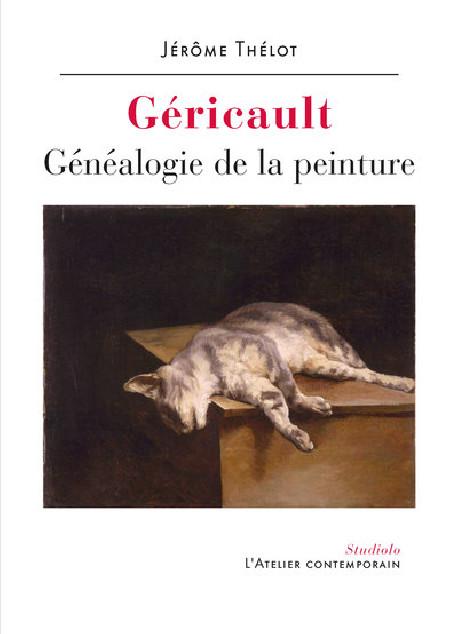 Géricault. Généalogie de la peinture - Jérôme Thélot