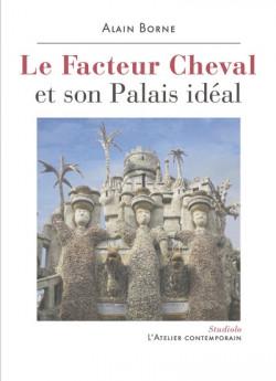 Le facteur cheval et son palais idéal - Alain Borne