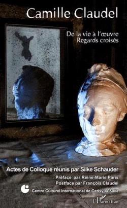 Camille Claudel. De la vie à l'oeuvre, regards croisés