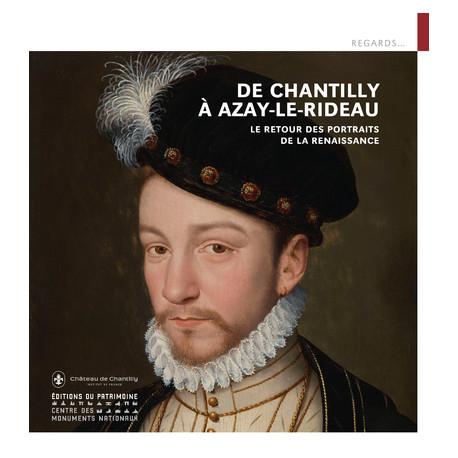 De Chantilly à Azay-le-Rideau - Le retour des portraits de la Renaissance