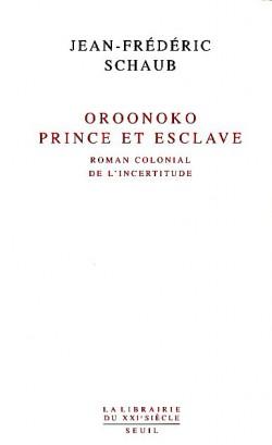 Oroonoko prince et esclave. Roman colonial de l'incertitude