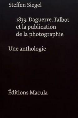 1839. Daguerre, Talbot et la publication de la photographie - Une anthologie