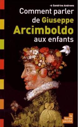 Comment parler de Giuseppe Arcimboldo aux enfants