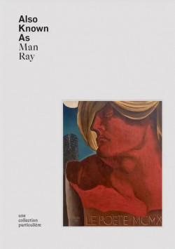 Also Known As Man Ray - Une collection particulière