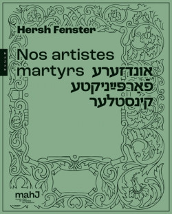 Nos artistes martyrs - Hersh Fenster