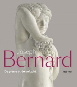 Joseph Bernard 1866-1931, de pierre et de volupté