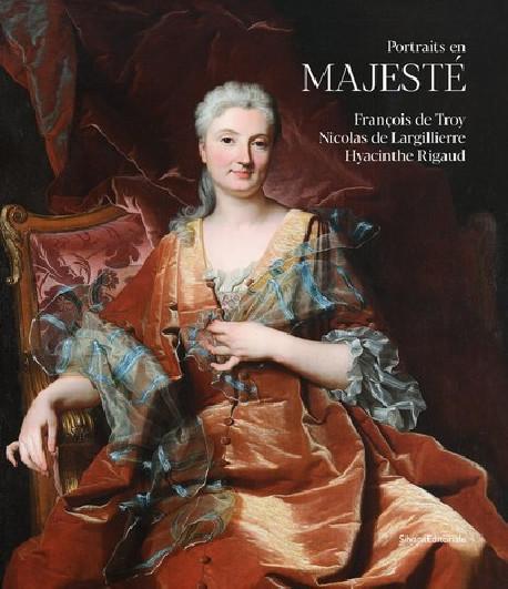 Portraits en majesté - François de Troy, Nicolas de Largillierre, Hyacinthe Rigaud