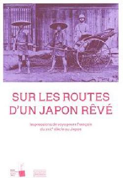 Sur les routes d'un Japon rêvé - Impressions de voyageurs français du XIXe siècle