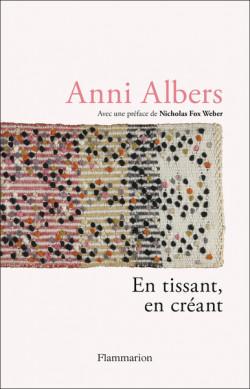 Anni Albers - En tissant, en créant