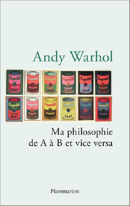 Andy Warhol - Ma philosophie de A à B et vice versa