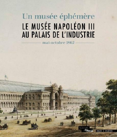 Un musée éphémère - Le musee Napoléon III au Palais de l'Industrie