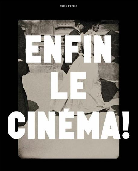 Enfin le cinéma ! Enfin le cinéma ! Arts, images et spectacles en France (1833-1907)