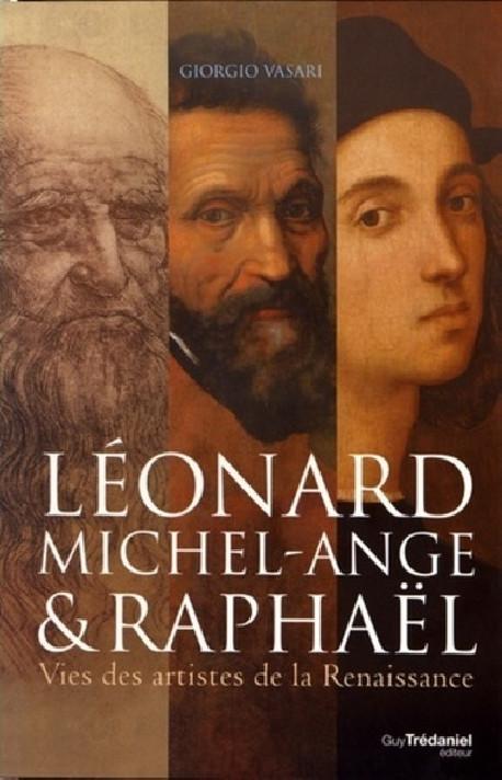 Léonard de Vinci, Michel-Ange et Raphaël - Giorgio Vasari
