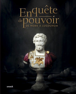 En quête de pouvoir - De Rome à Lugdunum