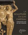La sculpture en son château - Variations sur un art majeur