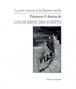 Louis-René des Forêts - La terre tourne et la flamme vacille