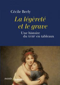 La légèreté et le grave - Un histoire du XVIIIe siècle en tableaux