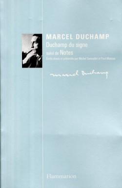Marcel Duchamp. Duchamp du signe, suivi de Notes
