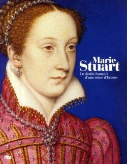 Marie Stuart, le destin français d'une reine d'Ecosse