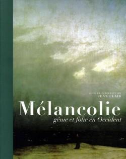 Mélancolie. Génie et folie en Occident
