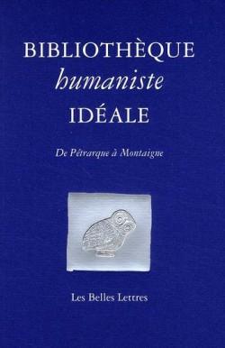 Bibliothèque humaniste idéale. De Pétrarque à Montaigne